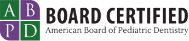 Board Certified by the American Board of Pediatric Dentistry